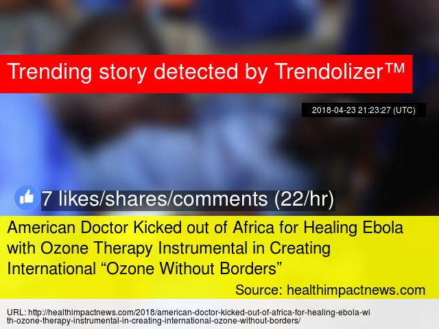 American Doctor Kicked Out Of Africa For Healing Ebola With Ozone Therapy Instrumental In Creating International Without Borders
